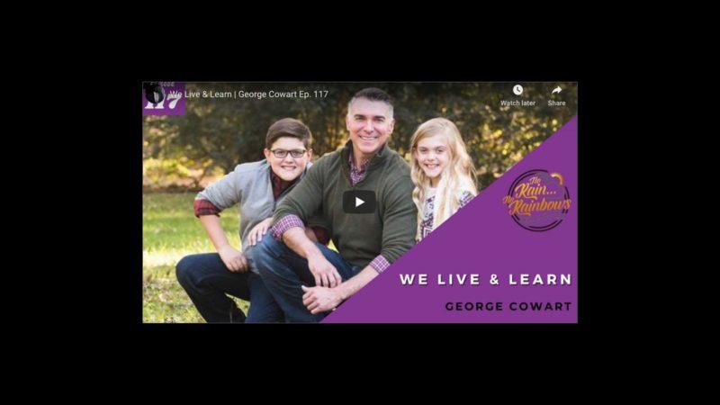 We Live & Learn | George Cowart Ep. 117